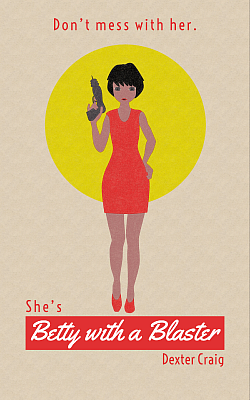 She's Betty.  She has a blaster.  And this retro, letter-press inspired image says it all.